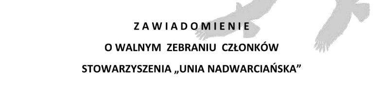 """Zawiadomienie o Walnym Zebraniu Członków Stowarzyszenia """"Unia Nadwarciańska"""""""
