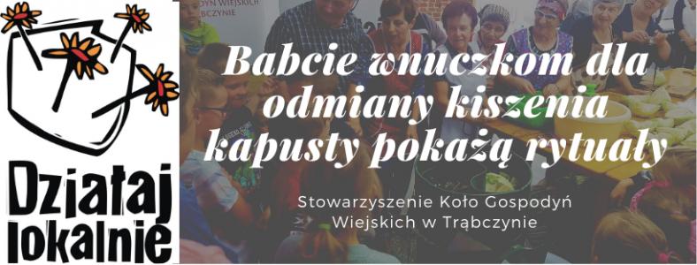"""Stowarzyszenie Koło Gospodyń Wiejskich w Trąbczynie – """"Babcie wnuczkom dla odmiany kiszenie kapusty pokażą rytuały"""""""