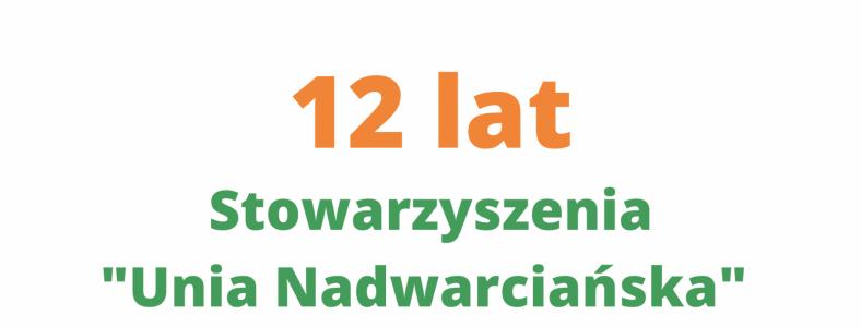 """12 lat Stowarzyszenia """"Unia Nadwarciańska"""" !"""